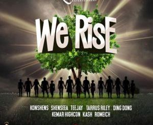 Romeich – We Rise Ft. Teejay, Taurus Riley, Konshens, Shenseea