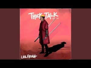 Lil Frosh - Thick Talk (Freestyle)