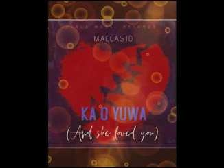 Maccasio – Ka O Yua (And She Loved You) » SureLoaded