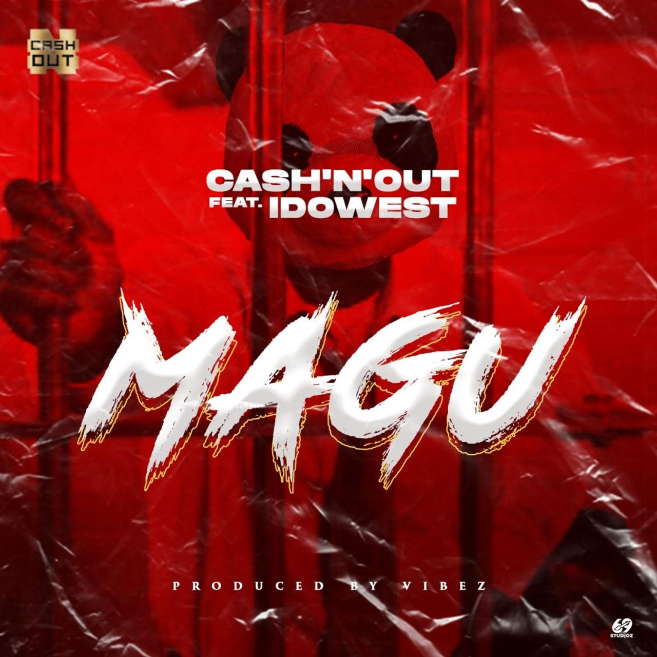 Cash'N'Out Ft. Idowest - MAGU