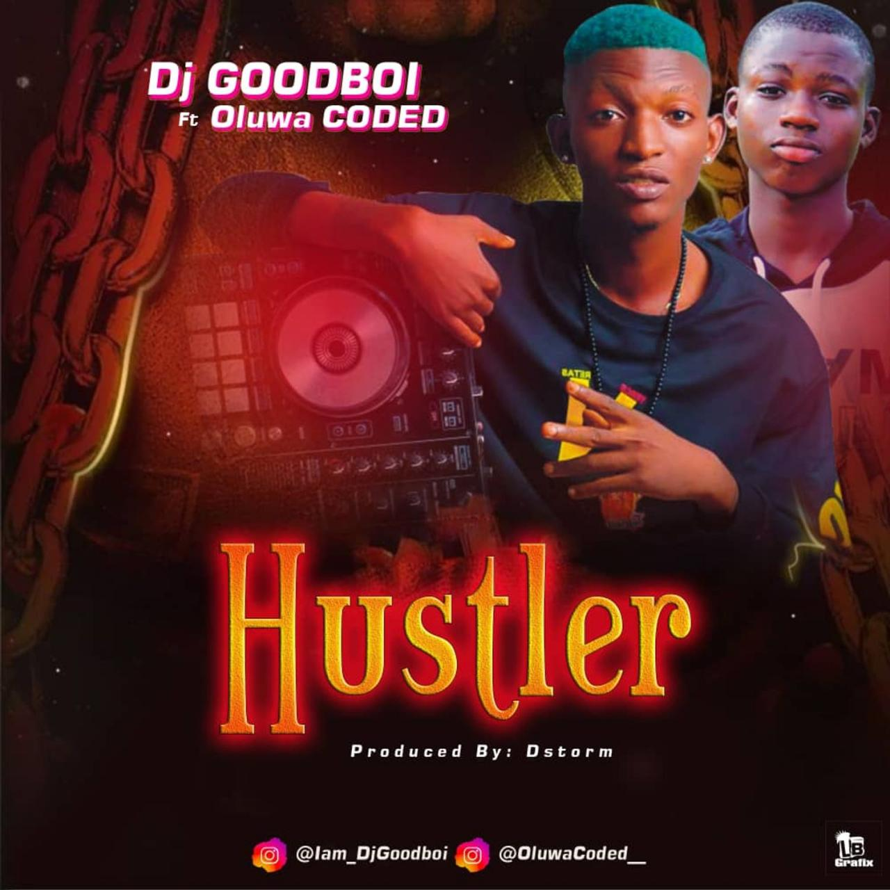 DJ Goodboi Ft. Oluwa Coded - Hustler