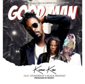 Kwaw Kese – Good Man Ft. Stonebwoy, Black Prophet