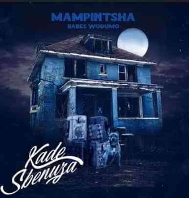 Mampintsha – Kade Sbenuza Ft. Babes Wodumo, Mr Thela, Tman, uBizza Wethu (Audio + Video)