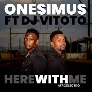 Onesimus – Here With Me (Afro Electro) Ft. DJ Vitoto