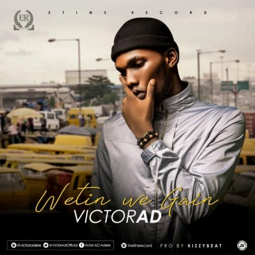 "Victor AD – ""Wetin You Gain"" (Audio + Video)"
