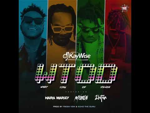 DJ Kaywise Ft. Mayorkun, Naira Marley & Zlatan – What Type Of Dance (WTOFD)