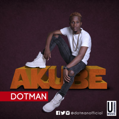 "Dotman – ""Akube"" (Audio + Video)"