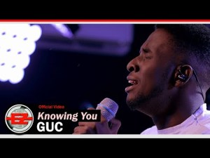 GUC – Knowing You (Audio + Video)