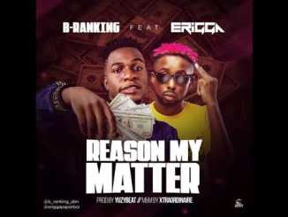 B-Ranking – Reason My Matter Ft. Erigga » SureLoaded