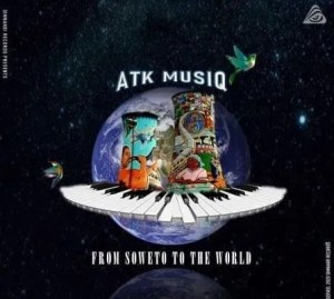 ATK MusiQ – From Soweto To The World (FULL EP)