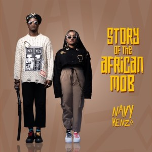 DOWNLOAD Navy Kenzo – Story Of The African Mob (FULL ALBUM)