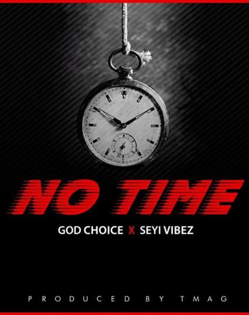 God Choice - No Time Ft. Seyi Vibez