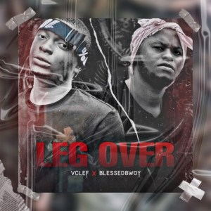 Vclef X Blessedbwoy - Leg Over