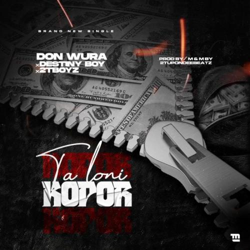 Don Wura – Talo Ni Kopor Ft. Destiny Boy & 2TBoyz