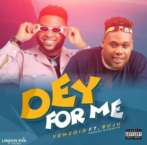 Yemzoid – Dey For You Ft. Buju