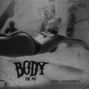 Vclef ft. Blessedbwoy – Body On Me