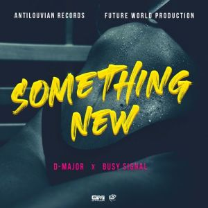 Busy Signal & D-Major – Something New