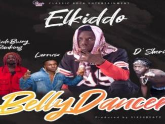 Elkiddo – Belly Dancer Ft. Larruso, RudeBwoy Ranking, D'Sherif