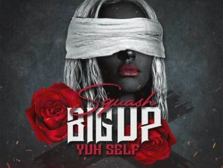 Squash – Big Up Yuh Self (Prod. by DropTop Records)