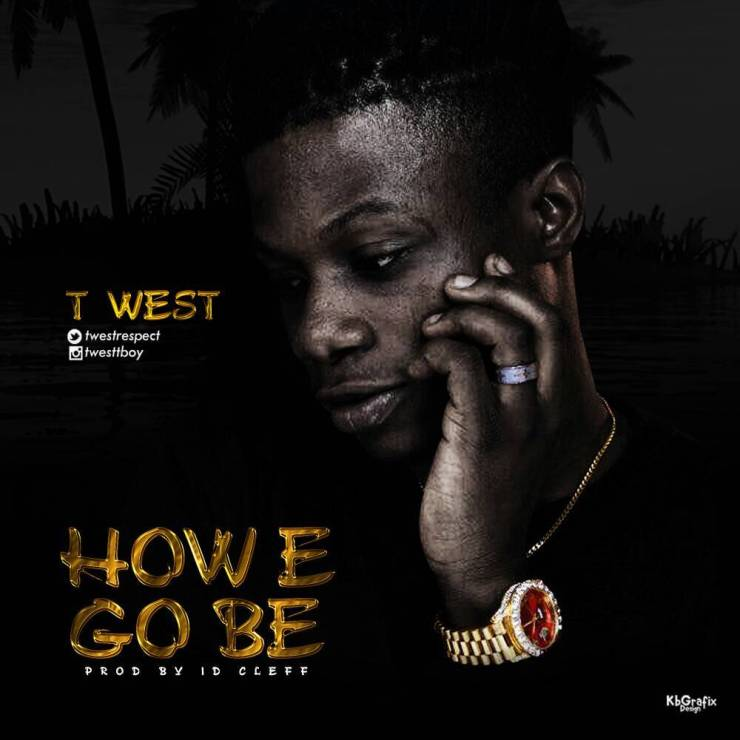 T-West – How E Go Be
