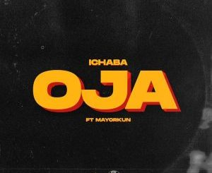 Ichaba – Oja ft. Mayorkun