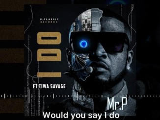 "Mr P x Tiwa Savage – ""I Do"" Lyrics"