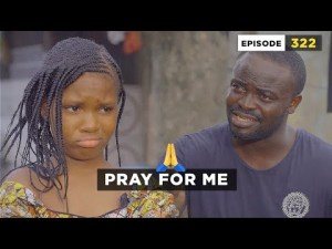 VIDEO: Mark Angel Comedy - Pray for me (Episode 322)