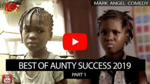 VIDEO: Mark Angel Comedy - Best Of Aunty Success (Part 1)