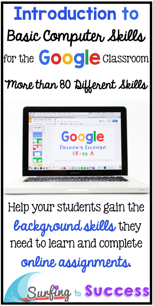 Introduction to Basic Computer Skills for the Google Classroom Help your students gain the background skill they need to learn and complete online assignments.  Google Apps   Google Drive   Google Slides   Google Drawing