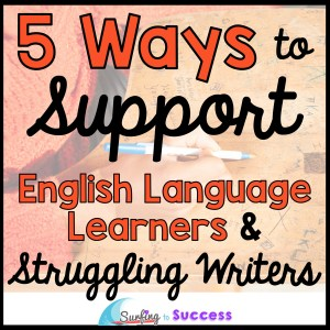 5 Ways to Support English Language Learners and Struggling Writers | Do your ELLs struggle with their writing? Implementing these strategies will help all your students (especially students learning to speak English as a second language (or third, or fourth...)
