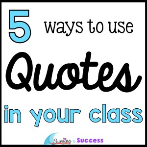 Have you spent hours looking at quotes on Pinterest? How can you use quotes effectively in your classroom? Here are 5 ways quotes can be great for your students.