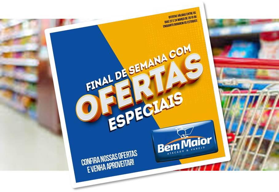 Faça as suas compras nesse fim de semana no Supermercado Bem maior; Confira as ofertas