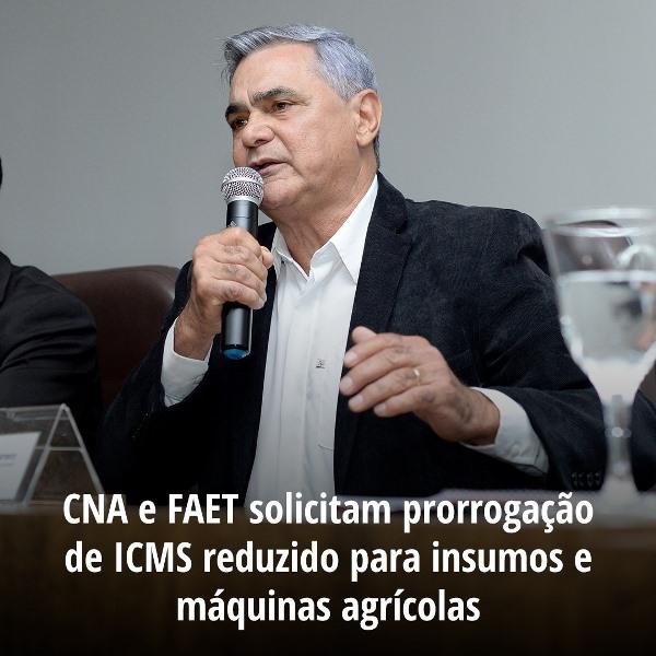 CNA e FAET solicitam prorrogação de ICMS reduzido para insumos e máquinas agrícolas