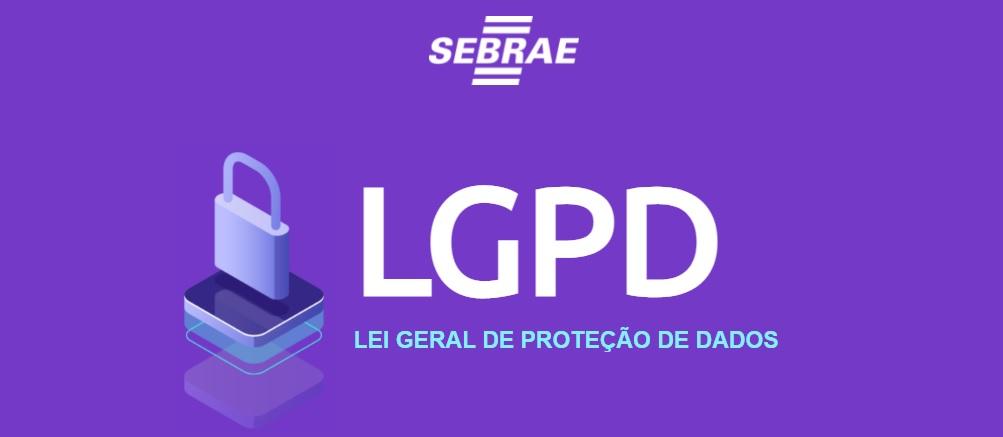 Sebrae informa: Sanções previstas na LGPD entraram em vigor