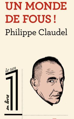 Un monde de fous – Philippe Claudel