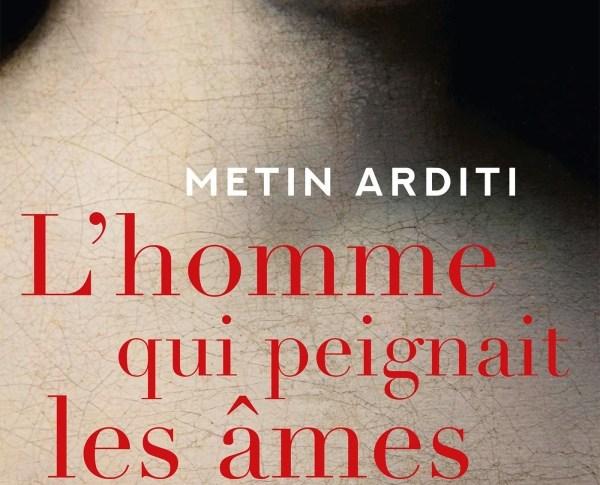 L'homme qui peignait les âmes – Metin Arditi