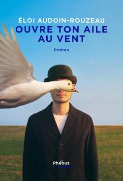 Ouvre ton aile au vent – Eloi Audoin-Rouzeau