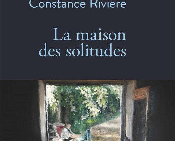 La maison des solitudes – Constance Rivière