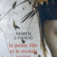 """""""La petite fille et le monde secret"""", Maren UTHAUG"""