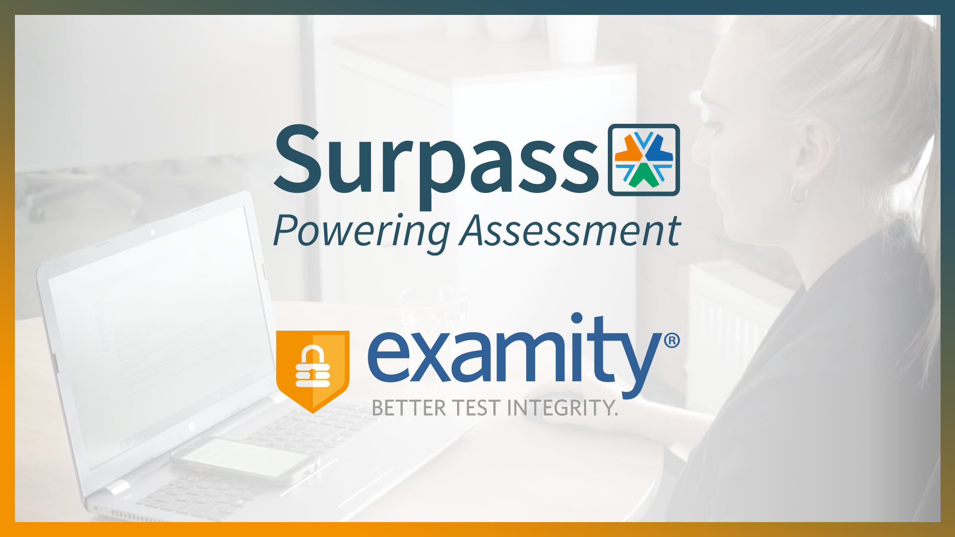 Surpass and Examity