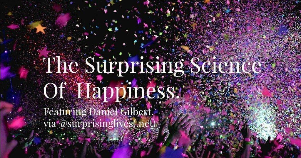 surprising science of happiness daniel gilbert via surprising lives