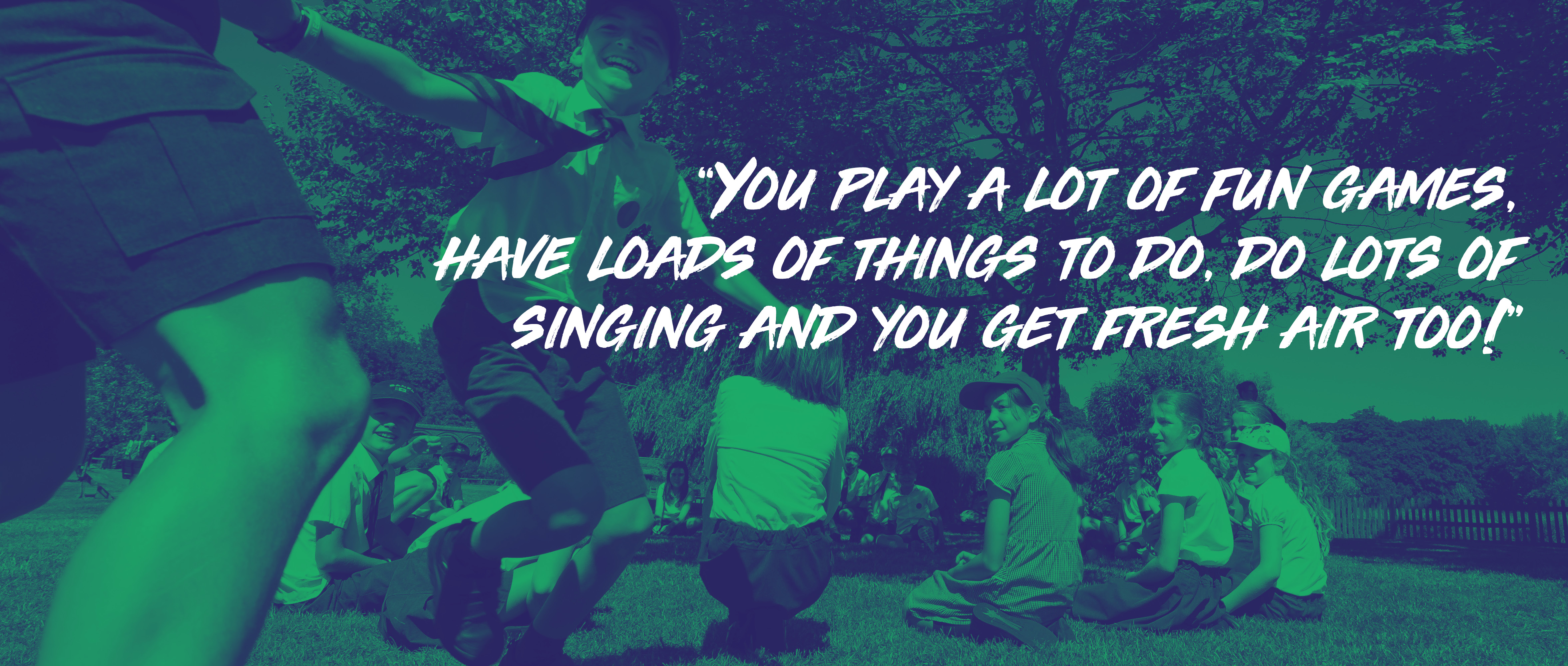 "Quote: ""You play a lot of fun games, have loads of things to do, do lots of singing and you get fresh air too!"""