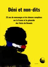 Rapport « Déni et non-dits : 25 ans de mensonges et silences complices sur la France et le génocide des Tutsis du Rwanda »