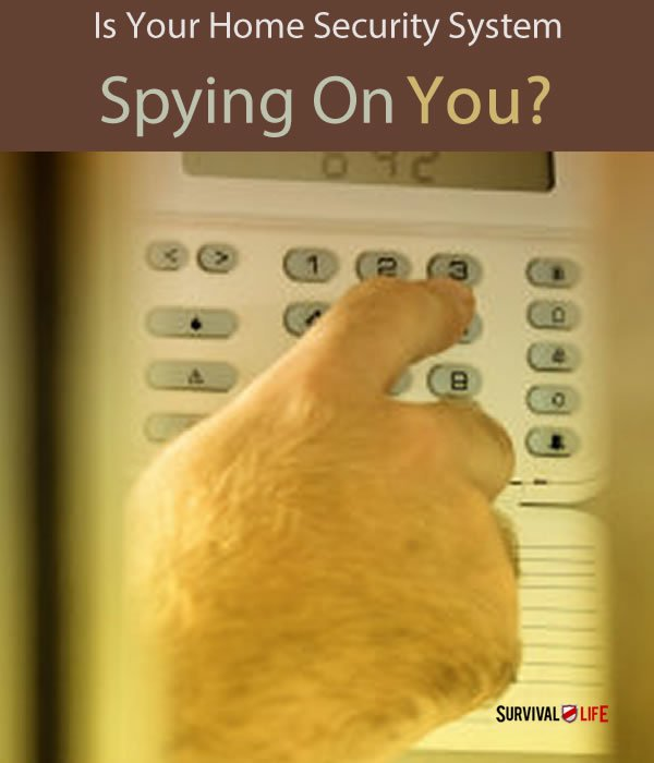 Is Your Home Security System Spying On You? | https://survivallife.com/home-security-system-used-spy-homeowners/