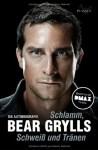 Schlamm, Schweiße und Tränen - Bear Grylls Autobiographie