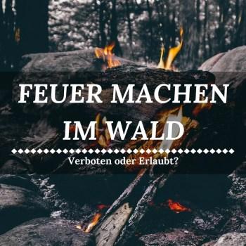 Feuer machen im Wald - Ein brandheißes Thema