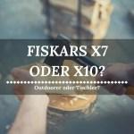Fiskars X7 oder X10 - Outdoorer oder Tischler?