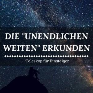 """Teleskop Vergleich 2017 - """"Unendliche Weiten"""" für Astro-Einsteiger"""