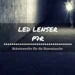 LED Lenser P7R 2017 - Pro und Contra im Detail