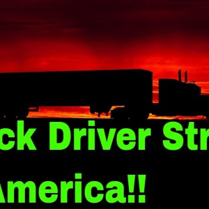 Truck Driver Strikes In America: Secret History of Deregulation, why there might be shortages coming
